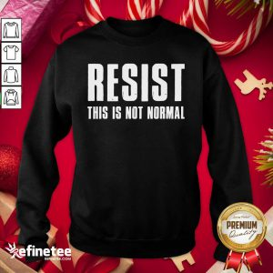 Funny Resist This Is Not Normal Trump United States Democracy Sweatshirt - Design By Refinetee.com