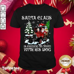Good Santa Claus Is Coming To Town With His Dog Christmas Shirt- Design By Refinetee.com