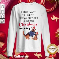 Happy I Just Want To Hug My German Shepherd And Watch Christmas Movies Sweatshirt - Design By Refinetee.com