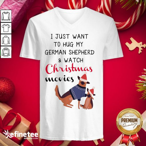 Happy I Just Want To Hug My German Shepherd And Watch Christm- Design By Refinetee.com as Movies V-neck - Design By Refinetee.com