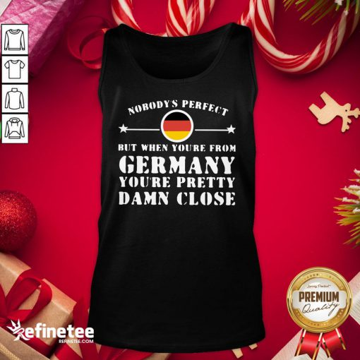 Hot Nobody's Perfect But When You're From Germany You're Pretty Damn Close Tank Top- Design By Refinetee.com