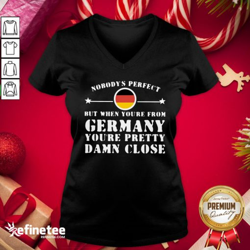 Hot Nobody's Perfect But When You're From Germany You're Pretty Damn Close V-neck- Design By Refinetee.com