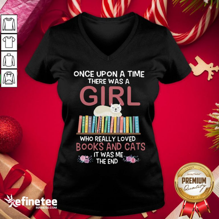 Marvelous Once Upon A Time There Was A Girl Who Really Loved Books And Cats It Was Me The End V-neck- Design By Refinetee.com