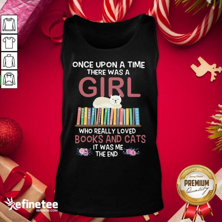 Marvelous Once Upon A Time There Was A Girl Who Really Loved Books And Cats It Was Me The End Tank Top- Design By Refinetee.com