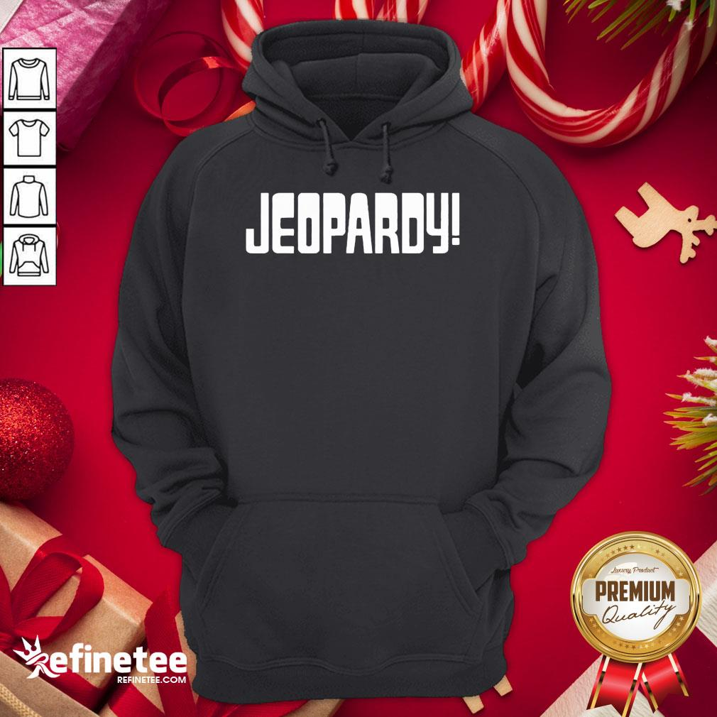 Nice Jeopardy Game Show Funny Hoodie - Design By Refinetee.com