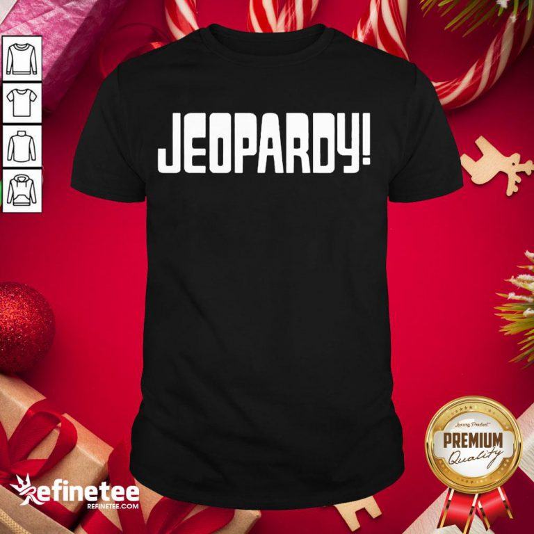 Nice Jeopardy Game Show Funny Shirt- Design By Refinetee.com