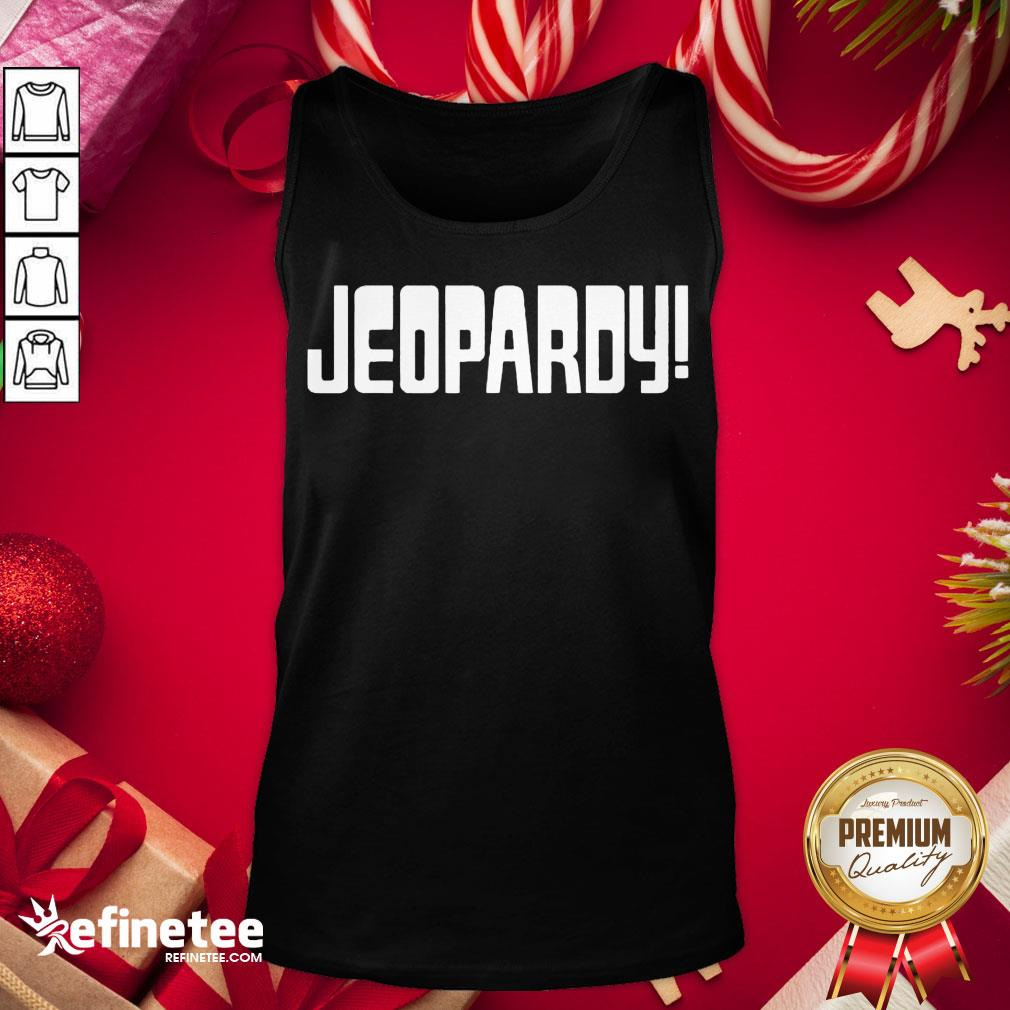 Nice Jeopardy Game Show Funny Tank-Top ·- Design By Refinetee.com