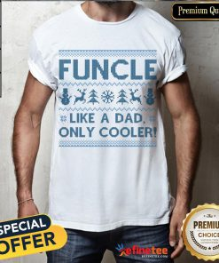 Official Funcle Like A Dad Only Cooler Shirt - Design By Refinetee.com