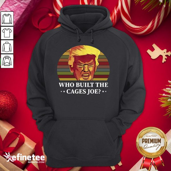 Official Trump Who Built The Cages Joe Vinatage Hoodie - Design By Refinetee.com