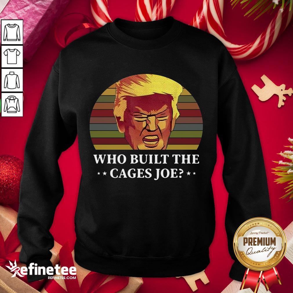 Official Trump Who Built The Cages Joe Vinatage Sweatshirt - Design By Refinetee.com