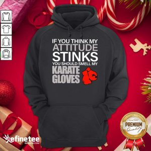 Perfect If You Think My Attitude Stinks Smell My Karate Gloves Hoodie - Design By Refinetee.com
