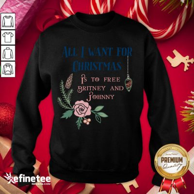 Premium All I Want For Christmas Is To Free Britney And Johnny Sweatshirt - Design By Refinetee.com