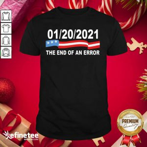 Pro 01 20 2021 The End Of An Error American Flag Shirt - Design By Refinetee.com