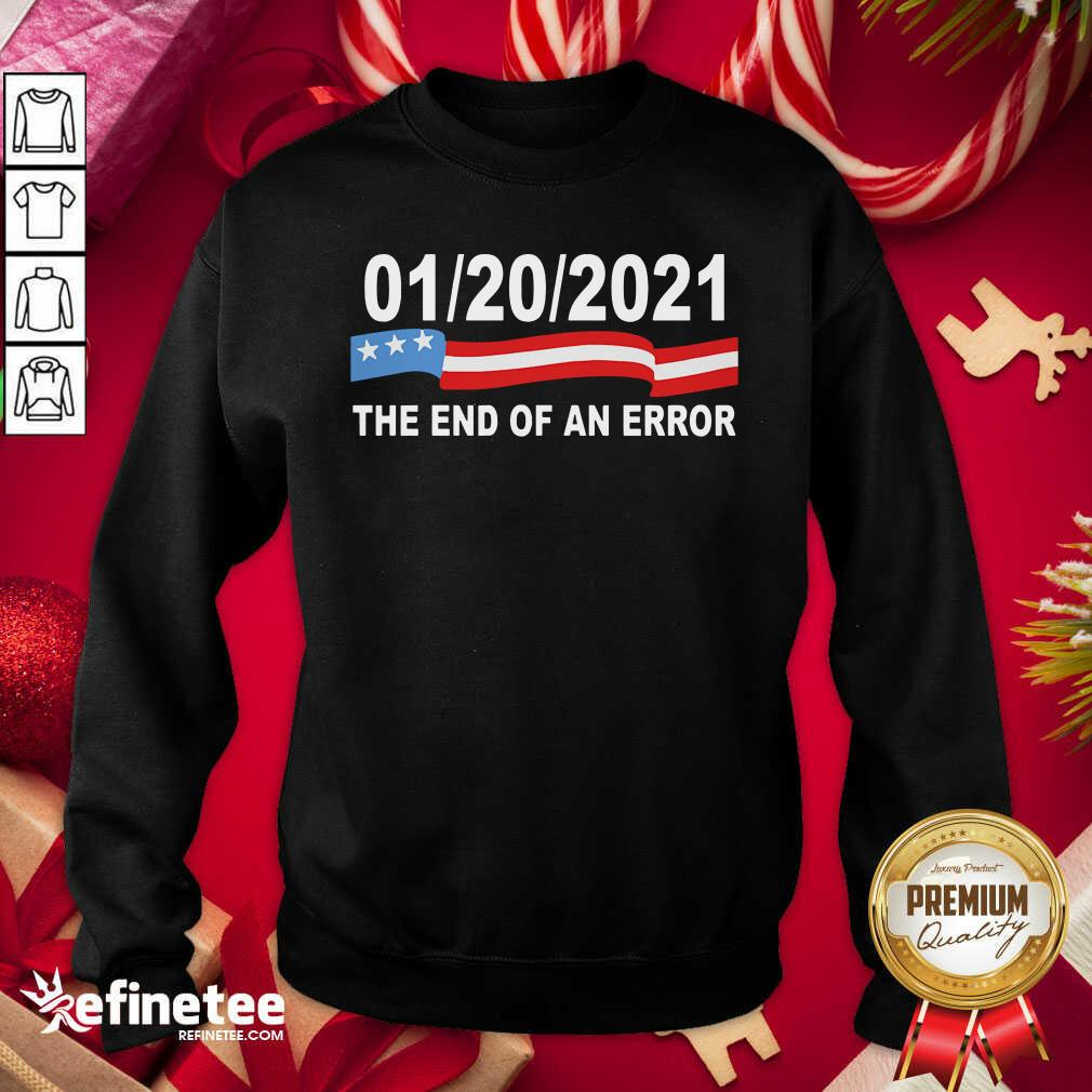 Pro 01 20 2021 The End Of An Error American Flag Sweatshirt - Design By Refinetee.com