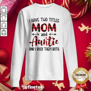 Pro I Have Two Titles Mom And Auntie And I Rock Them Both Sweatshirt - Design By Refinetee.com