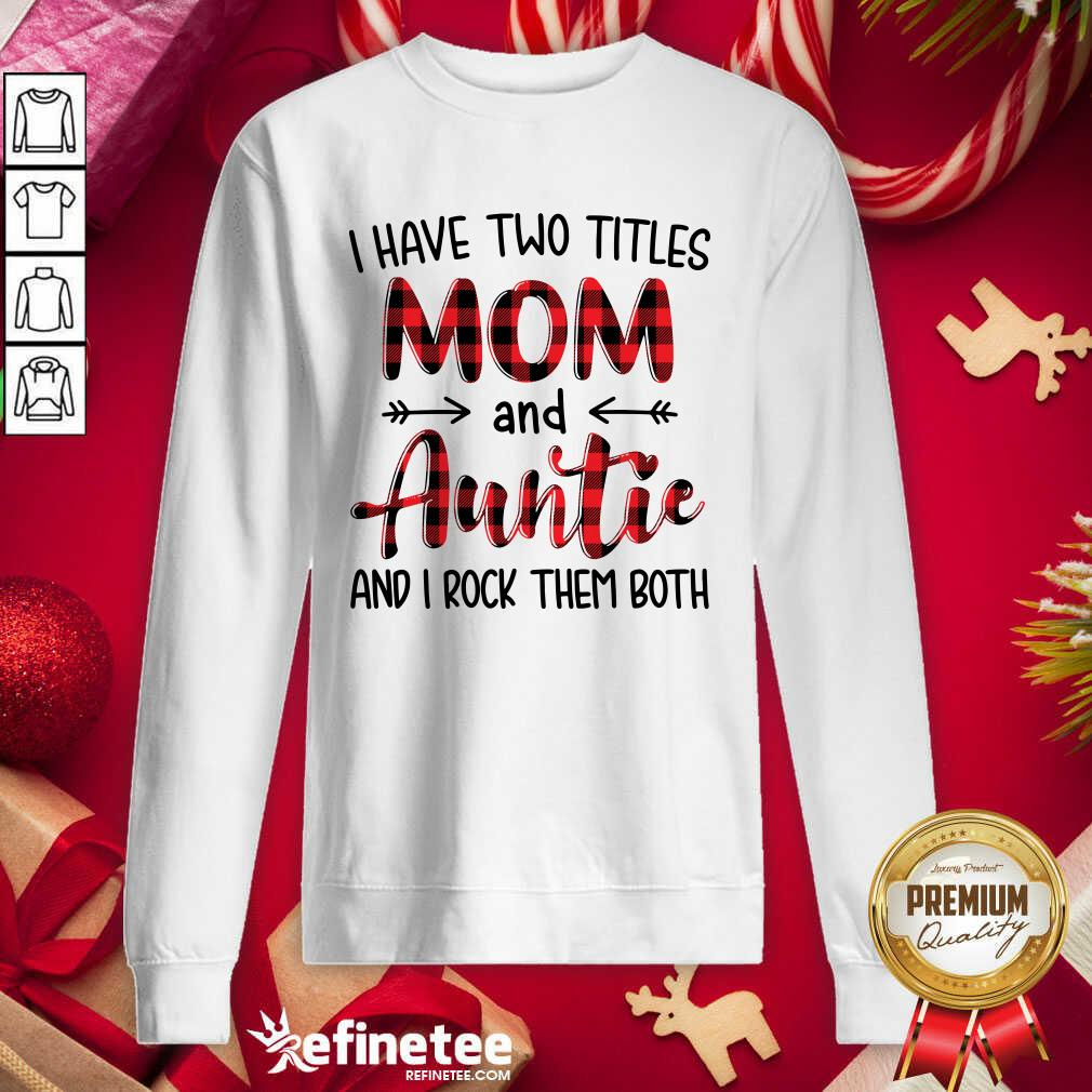 I Have Two Titles Mom And Auntie And I Rock Them Both Sweatshirt - Design By Refinetee.com