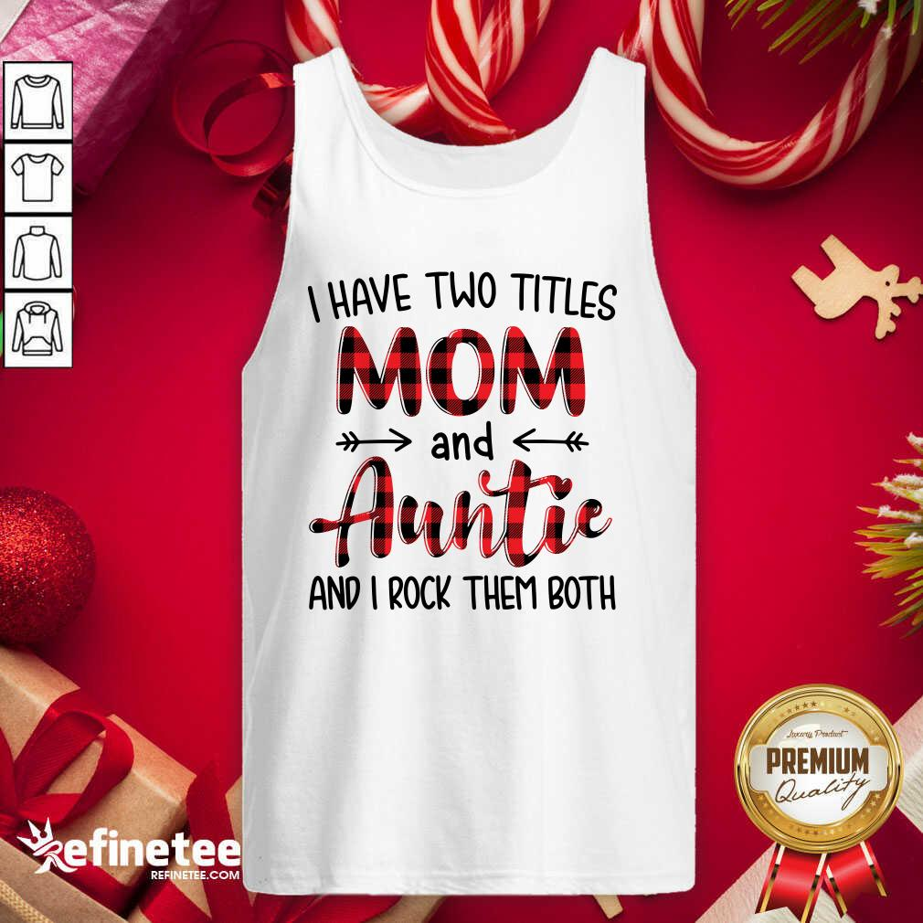 I Have Two Titles Mom And Auntie And I Rock Them Both Tank Top - Design By Refinetee.com