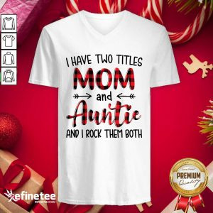 Pro I Have Two Titles Mom And Auntie And I Rock Them Both V-neck - Design By Refinetee.com