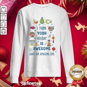 Top I Think Your Holiday Is Awesome Have An Amazing One Hanukkah Sweatshirt - Design By Refinetee.com