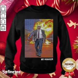 Top My Manager Posters Sweatshirt - Design By Refinetee.com