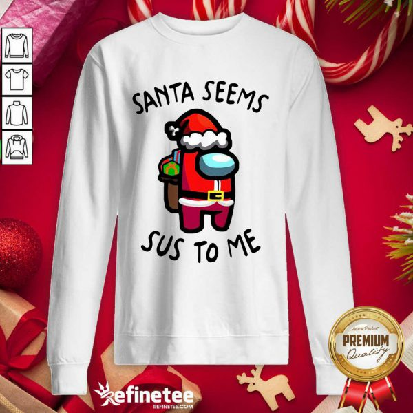 Wonderful Santa Seems Sus To Me Christmas Sweatshirt - Design By Refinetee.com