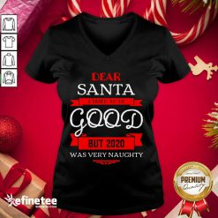 Attractive Dear Santa I Tried To Be Good But 2020 Was Very Naughty Merry Xmas V-neck - Design By Refinetee.com