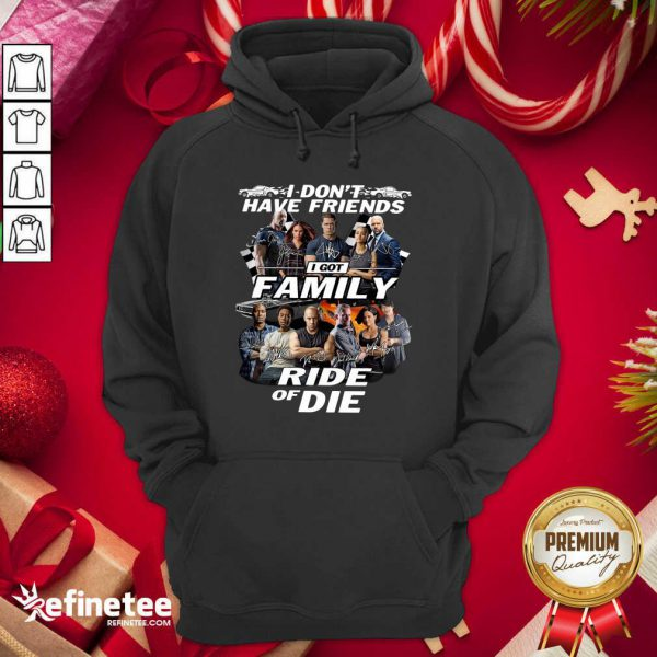 Attractive Fast And Furious I Don't Have Friends I Got Family Ride Of Die Signatures Hoodie - Design By Refinetee.com