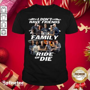 Attractive Fast And Furious I Don't Have Friends I Got Family Ride Of Die Signatures Shirt - Design By Refinetee.com