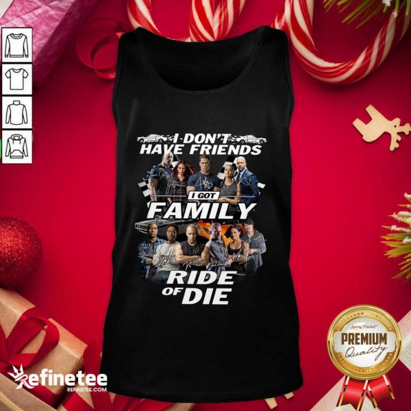Attractive Fast And Furious I Don't Have Friends I Got Family Ride Of Die Signatures Tank Top - Design By Refinetee.com