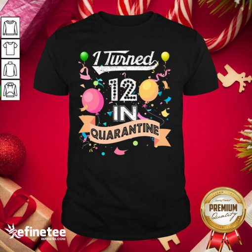 Cool I Turned 12 in Quarantine 12nd Birthday 2021 Shirt - Design By Refinetee.com