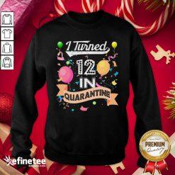 Cool I Turned 12 in Quarantine 12nd Birthday 2021 Sweatshirt - Design By Refinetee.com