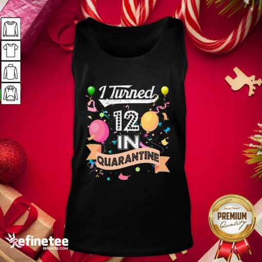 Cool I Turned 12 in Quarantine 12nd Birthday 2021 Tank Top - Design By Refinetee.com