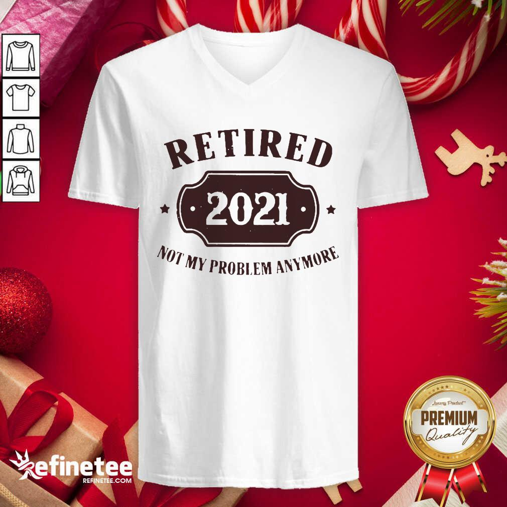 Retired 2021 Not My Problem Anymore V-neck - Design By Refinetee.com