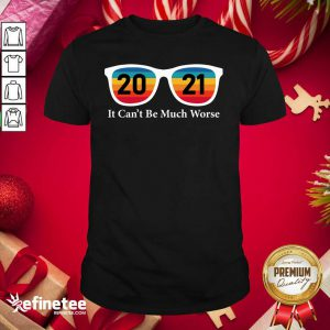 Cute 2021 It Can't Be Much Worse Vintage Shirt - Design By Refinetee.com