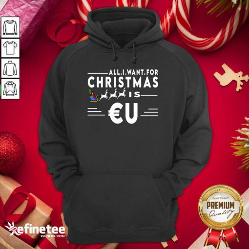 Good All I Want For Christmas Is Eu Santa Claus Reindeer Christma Hoodie - Design By Refinetee.com
