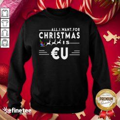 Good All I Want For Christmas Is Eu Santa Claus Reindeer Christma Sweatshirt - Design By Refinetee.com