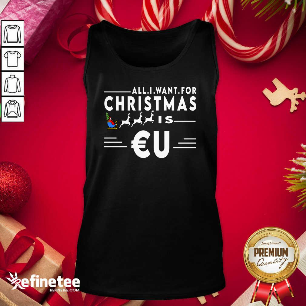 All I Want For Christmas Is Eu Santa Claus Reindeer Christma Tank Top - Design By Refinetee.com