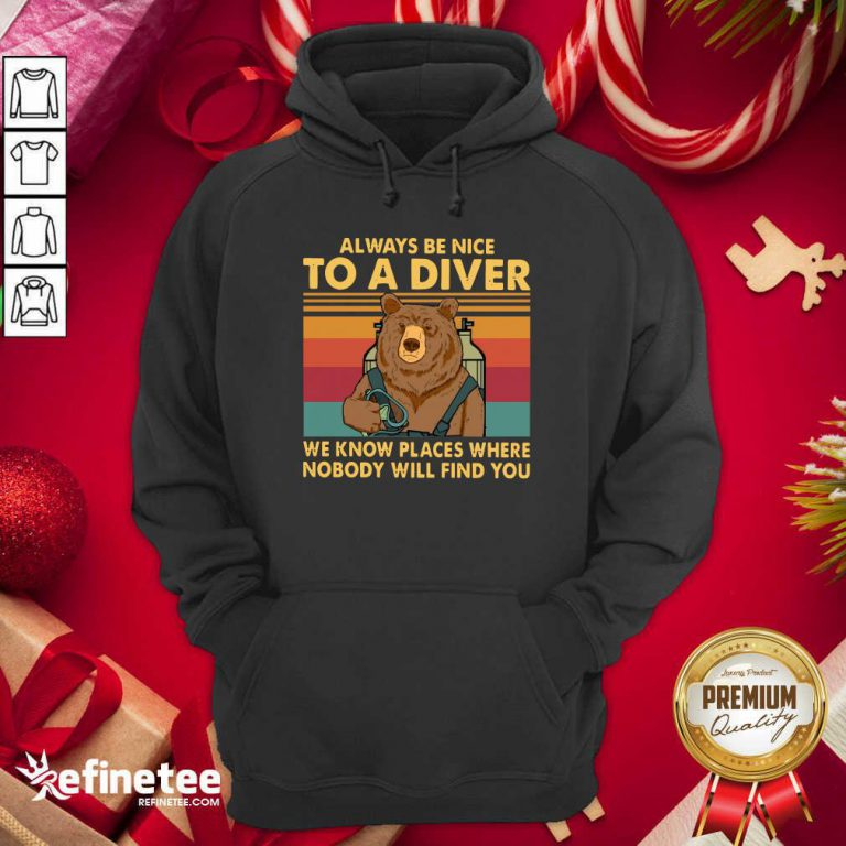 Good Bear Always Be Nice To A Diver We Know Places Where Nobody Will Find You Vintage Retro Hoodie - Design By Refinetee.com