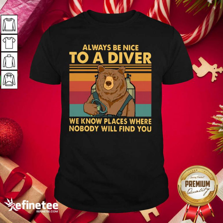 Good Bear Always Be Nice To A Diver We Know Places Where Nobody Will Find You Vintage Retro Shirt - Design By Refinetee.com