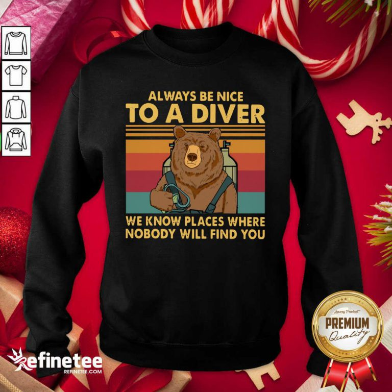 Good Bear Always Be Nice To A Diver We Know Places Where Nobody Will Find You Vintage Retro Sweatshirt - Design By Refinetee.com