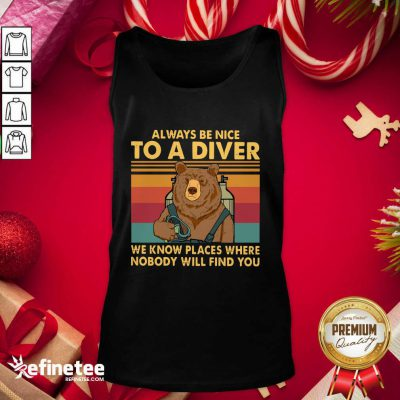 Good Bear Always Be Nice To A Diver We Know Places Where Nobody Will Find You Vintage Retro Tank Top - Design By Refinetee.com