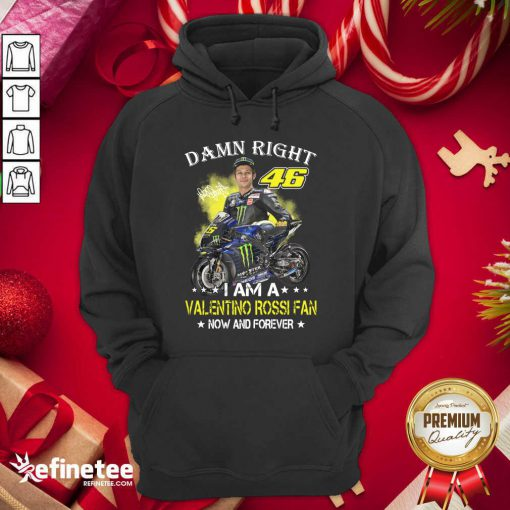 Great Damn Right 46 I Am A Valentino Rossi Fan Now And Forever Signature Hoodie - Design By Refinetee.com