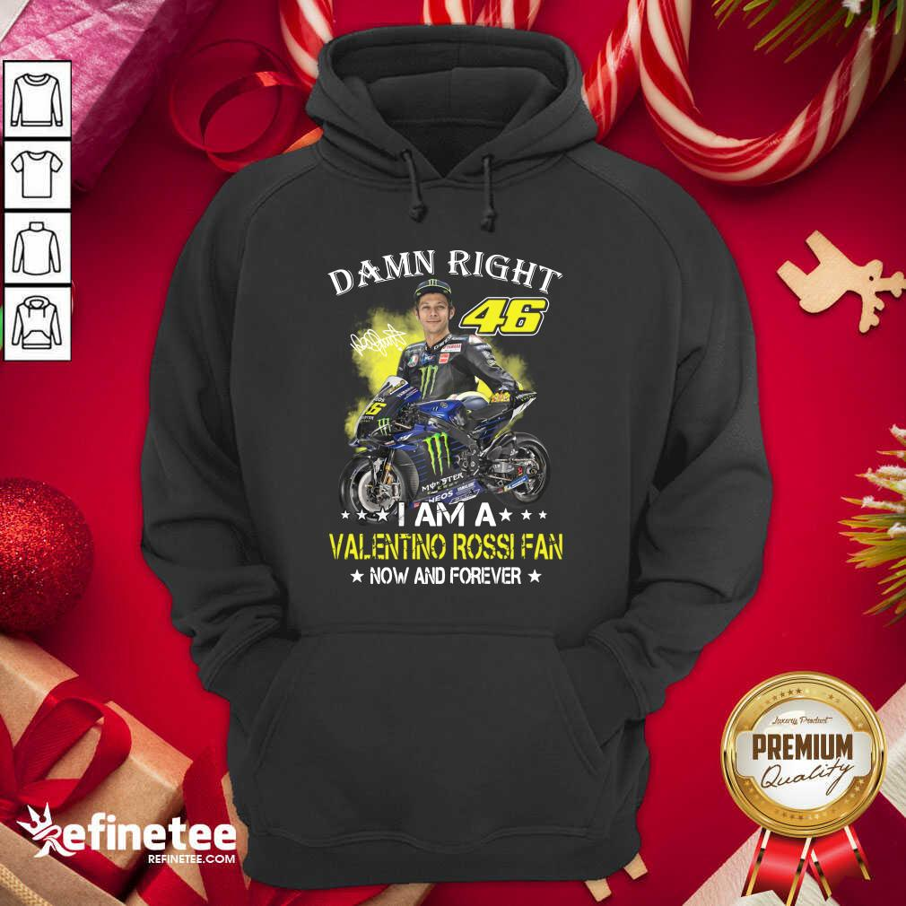Damn Right 46 I Am A Valentino Rossi Fan Now And Forever Signature Hoodie - Design By Refinetee.com