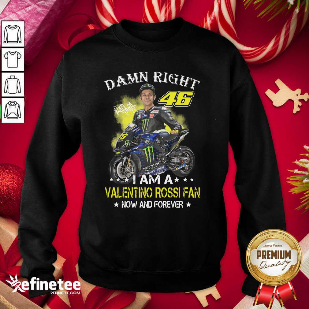 Damn Right 46 I Am A Valentino Rossi Fan Now And Forever Signature Sweatshirt - Design By Refinetee.com