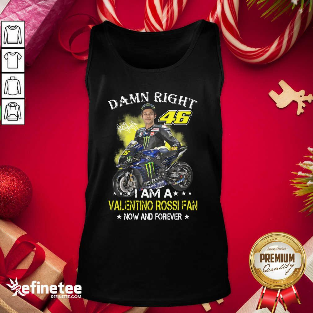 Damn Right 46 I Am A Valentino Rossi Fan Now And Forever Signature Tank Top - Design By Refinetee.com
