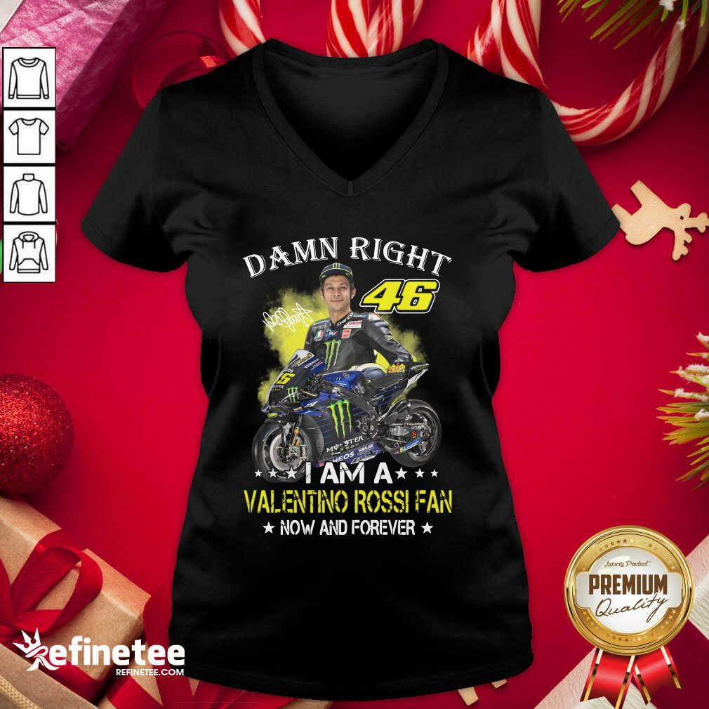 Damn Right 46 I Am A Valentino Rossi Fan Now And Forever Signature V-neck - Design By Refinetee.com