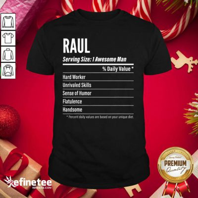 Great Raul Nutritional Facts Serving Size Calories Shirt - Design By Refinetee.com
