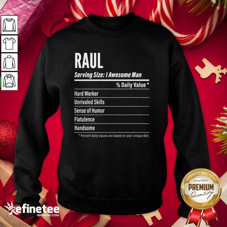 Great Raul Nutritional Facts Serving Size Calories Sweatshirt - Design By Refinetee.com