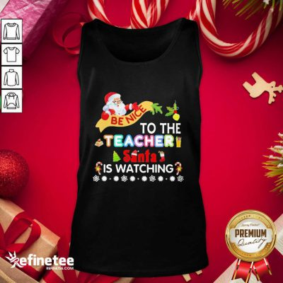 Hot Be Nice To The Teacher Santa Is Watching Merry Christmas Tank Top - Design By Refinetee.com