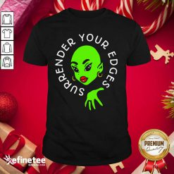 Lovely Surrender Your Edges Shirt - Design By Refinetee.com
